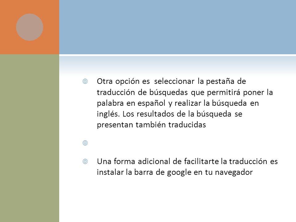 Otra opción es seleccionar la pestaña de traducción de búsquedas que permitirá poner la palabra en español y realizar la búsqueda en inglés.
