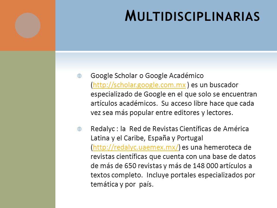 Scielo: la Scientific Electronic Library Online (http://www.scielo.org), es una biblioteca electrónica que reúne una seleccionada colección de más de 658 revistas científicass y más de 271 mil artículoshttp://www.scielo.org E- Revistas (http://www.erevistas.csic.es) Plataforma Open Acces (acceso libre) de revistas científicas electrónicas españolas y latinoamericanas, contiene más de 500 revistas, mas de 122 000 artículoshttp://www.erevistas.csic.es Latindex (http://www.latindex.unam.mx ) El sistema regional de información en Línea para revistas científicas de América latina, el Caribe, España y Portugal contiene un directorio de 18,814 revistas, un catálogo de 4,690 revistas y enlaces a 3,763 Revistas Electrónicas.http://www.latindex.unam.mx