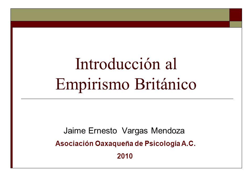 Introducción al Empirismo Británico Jaime Ernesto Vargas Mendoza Asociación Oaxaqueña de Psicología A.C. 2010
