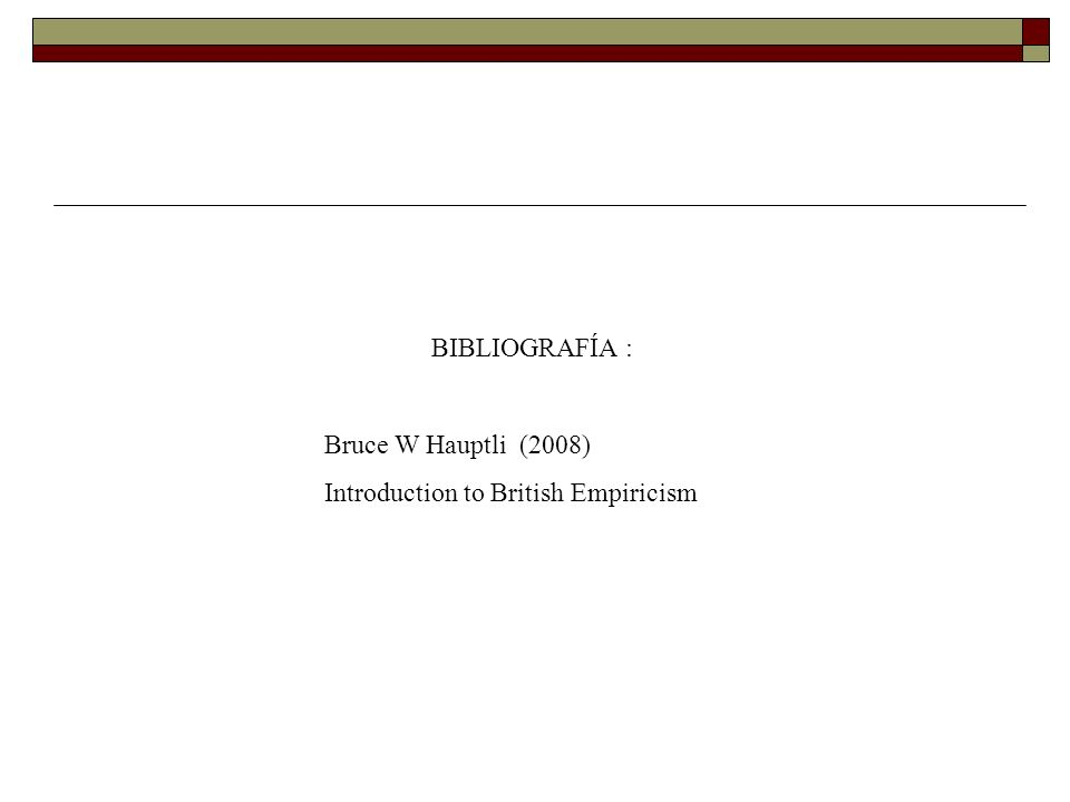 BIBLIOGRAFÍA : Bruce W Hauptli (2008) Introduction to British Empiricism