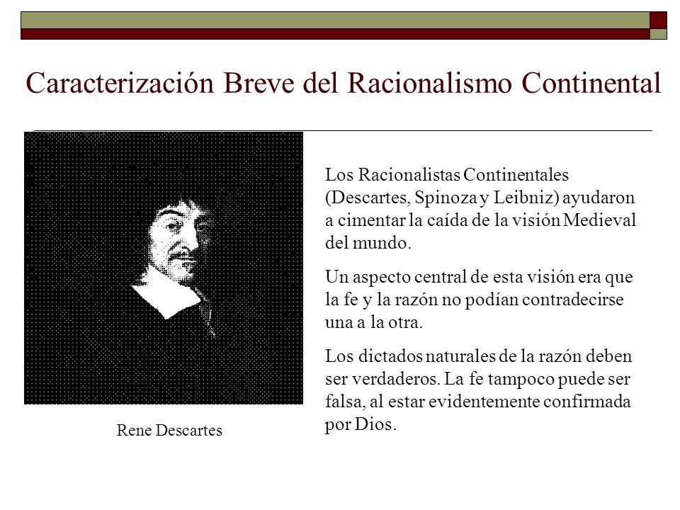 Caracterización Breve del Racionalismo Continental Rene Descartes Los Racionalistas Continentales (Descartes, Spinoza y Leibniz) ayudaron a cimentar l