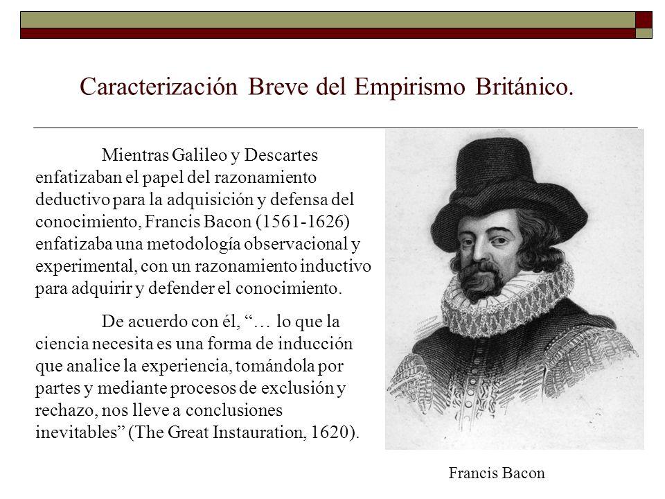 Mientras Galileo y Descartes enfatizaban el papel del razonamiento deductivo para la adquisición y defensa del conocimiento, Francis Bacon (1561-1626)