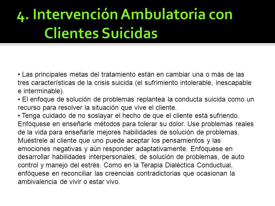 Las principales metas del tratamiento están en cambiar una o más de las tres características de la crisis suicida (el sufrimiento intolerable, inescapable e interminable).