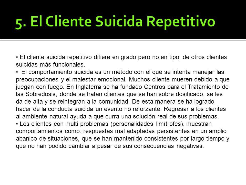 El cliente suicida repetitivo difiere en grado pero no en tipo, de otros clientes suicidas más funcionales.