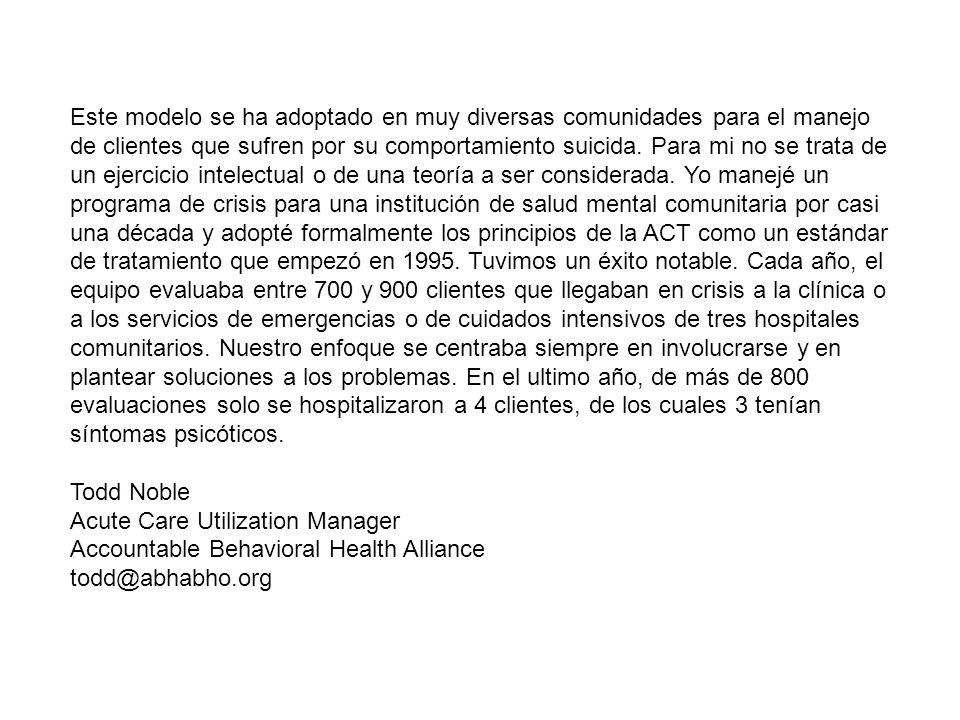 Este modelo se ha adoptado en muy diversas comunidades para el manejo de clientes que sufren por su comportamiento suicida.