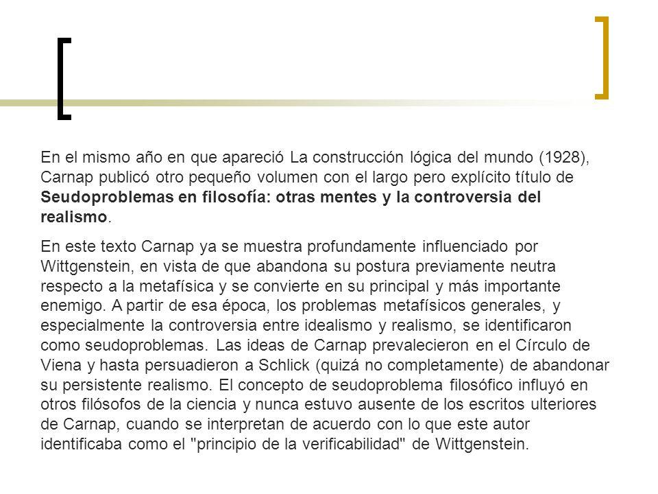 En el mismo año en que apareció La construcción lógica del mundo (1928), Carnap publicó otro pequeño volumen con el largo pero explícito título de Seu