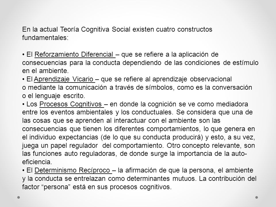 En la actual Teoría Cognitiva Social existen cuatro constructos fundamentales: El Reforzamiento Diferencial – que se refiere a la aplicación de consec
