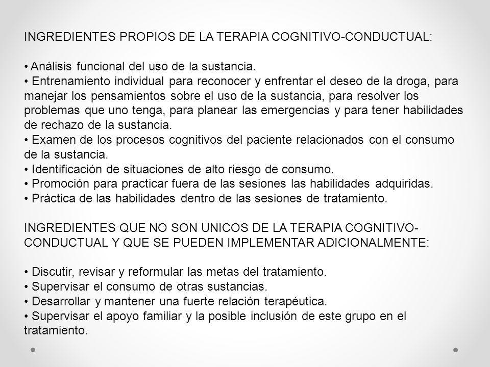 INGREDIENTES PROPIOS DE LA TERAPIA COGNITIVO-CONDUCTUAL: Análisis funcional del uso de la sustancia. Entrenamiento individual para reconocer y enfrent