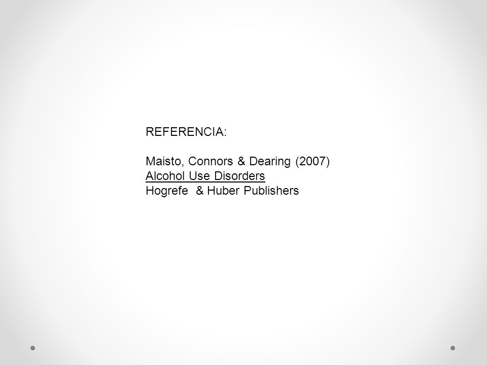 REFERENCIA: Maisto, Connors & Dearing (2007) Alcohol Use Disorders Hogrefe & Huber Publishers