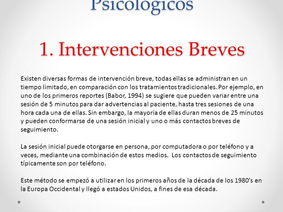 Métodos Conductuales y Psicológicos 1. Intervenciones Breves Existen diversas formas de intervención breve, todas ellas se administran en un tiempo li
