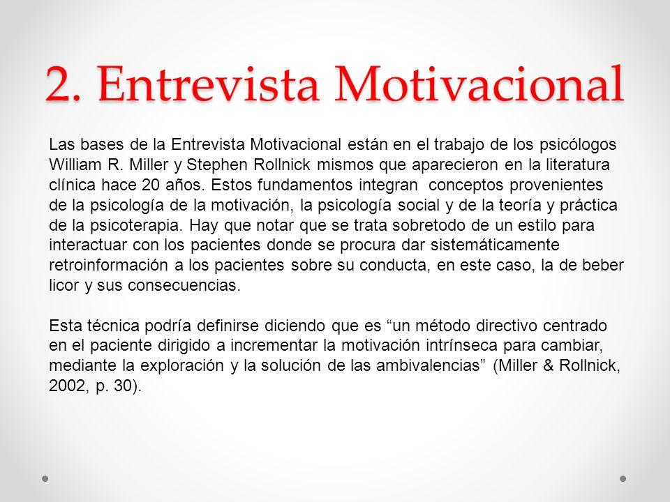 2. Entrevista Motivacional Las bases de la Entrevista Motivacional están en el trabajo de los psicólogos William R. Miller y Stephen Rollnick mismos q