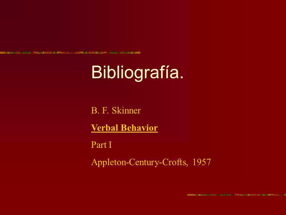 Bibliografía. B. F. Skinner Verbal Behavior Part I Appleton-Century-Crofts, 1957