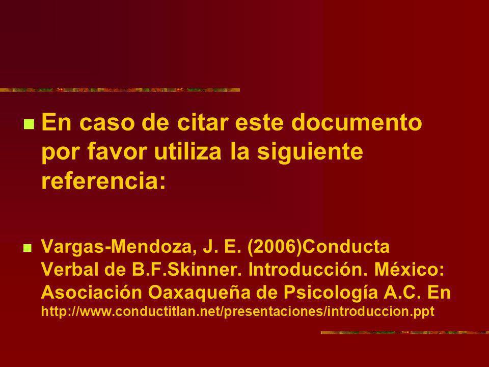 En caso de citar este documento por favor utiliza la siguiente referencia: Vargas-Mendoza, J. E. (2006)Conducta Verbal de B.F.Skinner. Introducción. M