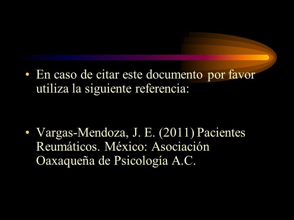 En caso de citar este documento por favor utiliza la siguiente referencia: Vargas-Mendoza, J. E. (2011) Pacientes Reumáticos. México: Asociación Oaxaq