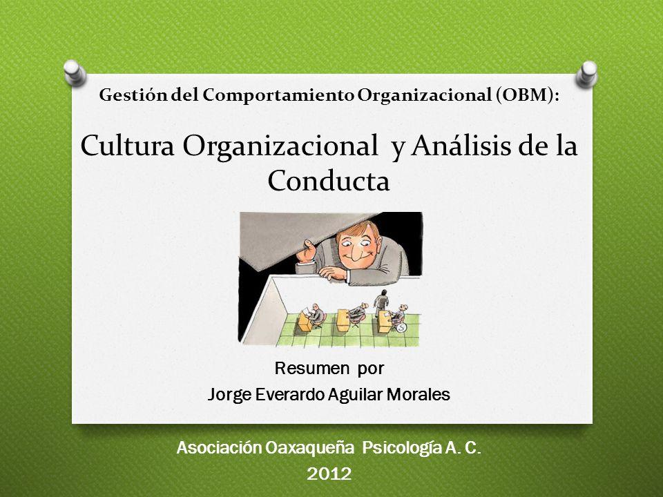 Gestión del Comportamiento Organizacional (OBM): Cultura Organizacional y Análisis de la Conducta Resumen por Jorge Everardo Aguilar Morales Asociació