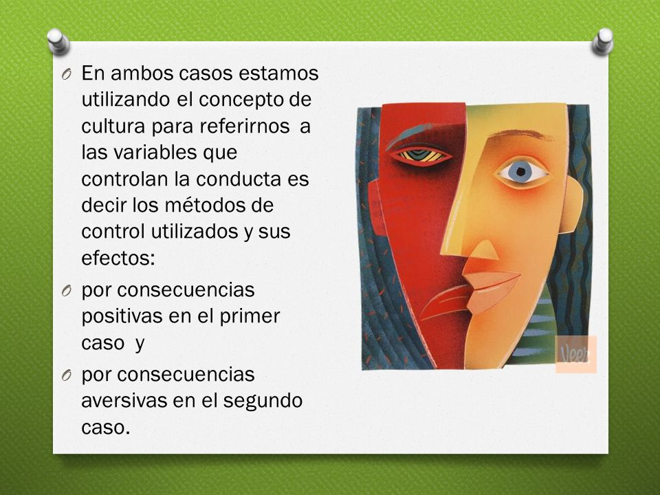 O En ambos casos estamos utilizando el concepto de cultura para referirnos a las variables que controlan la conducta es decir los métodos de control u