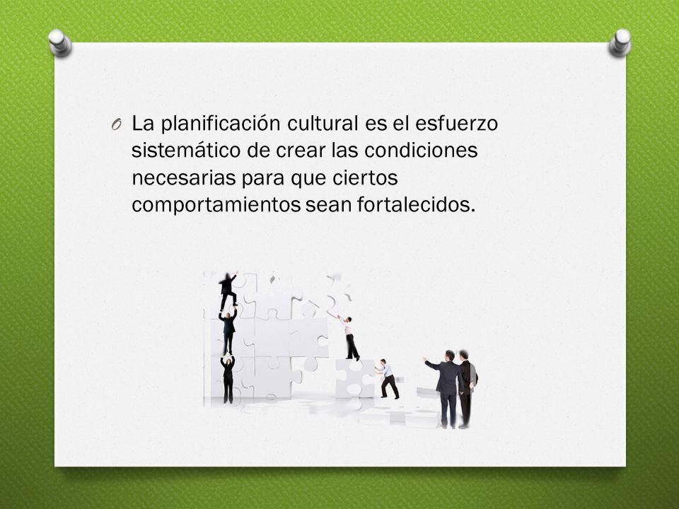 O La planificación cultural es el esfuerzo sistemático de crear las condiciones necesarias para que ciertos comportamientos sean fortalecidos.