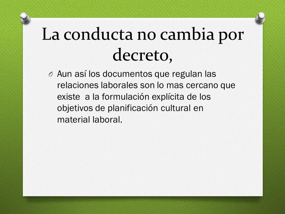 La conducta no cambia por decreto, O Aun así los documentos que regulan las relaciones laborales son lo mas cercano que existe a la formulación explíc