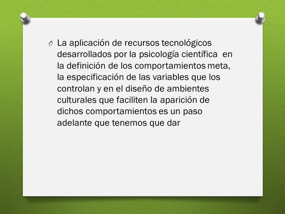 O La aplicación de recursos tecnológicos desarrollados por la psicología científica en la definición de los comportamientos meta, la especificación de