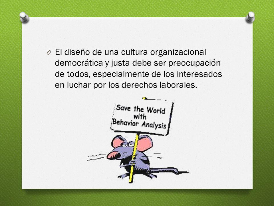 O El diseño de una cultura organizacional democrática y justa debe ser preocupación de todos, especialmente de los interesados en luchar por los derec