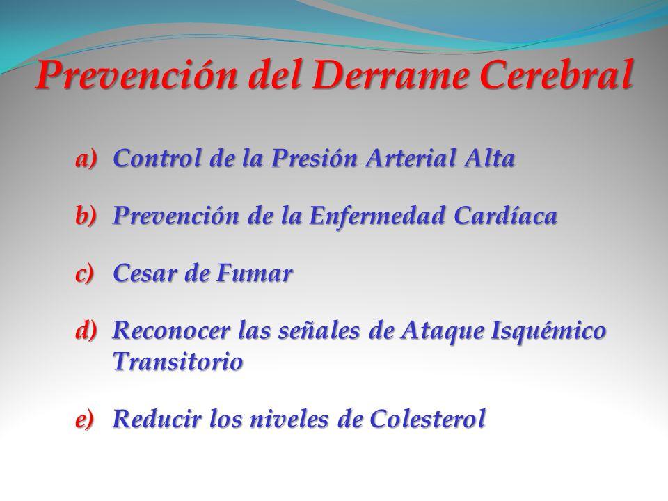 Prevención del Derrame Cerebral a)C ontrol de la Presión Arterial Alta b)P revención de la Enfermedad Cardíaca c)C esar de Fumar d)R econocer las seña