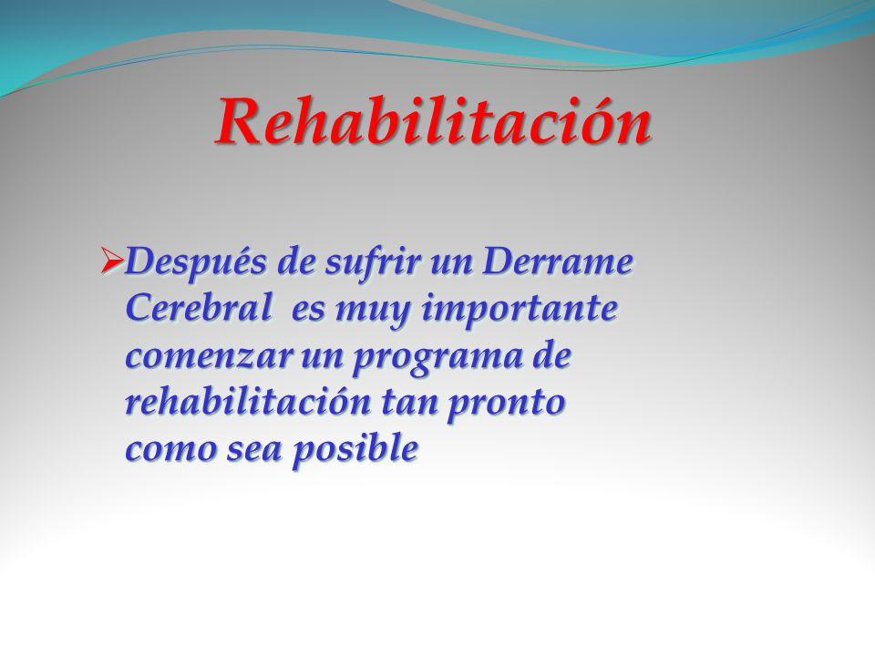 Rehabilitación Después de sufrir un Derrame Cerebral es muy importante comenzar un programa de rehabilitación tan pronto como sea posible Después de s