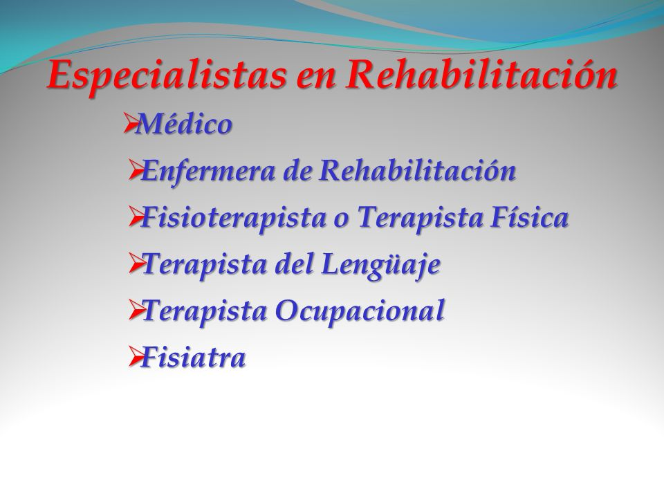 Especialistas en Rehabilitación Médico Enfermera de Rehabilitación Fisioterapista o Terapista Física Terapista del Lengüaje Terapista Ocupacional Fisi