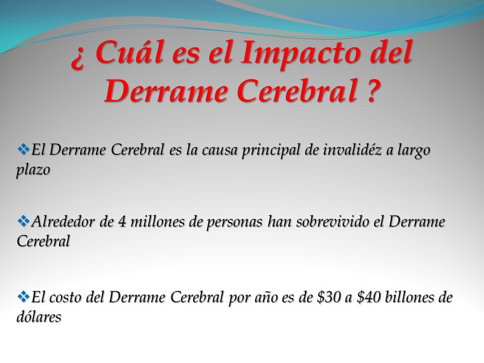 ¿ Cuál es el Impacto del Derrame Cerebral ? El Derrame Cerebral es la causa principal de invalidéz a largo plazo Alrededor de 4 millones de personas h