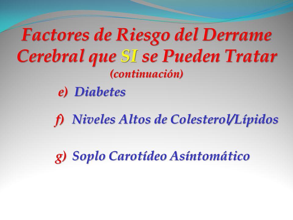Factores de Riesgo del Derrame Cerebral que SI se Pueden Tratar (continuación) e)Diabetes f)Niveles Altos de Colesterol/Lípidos g)Soplo Carotídeo Asín