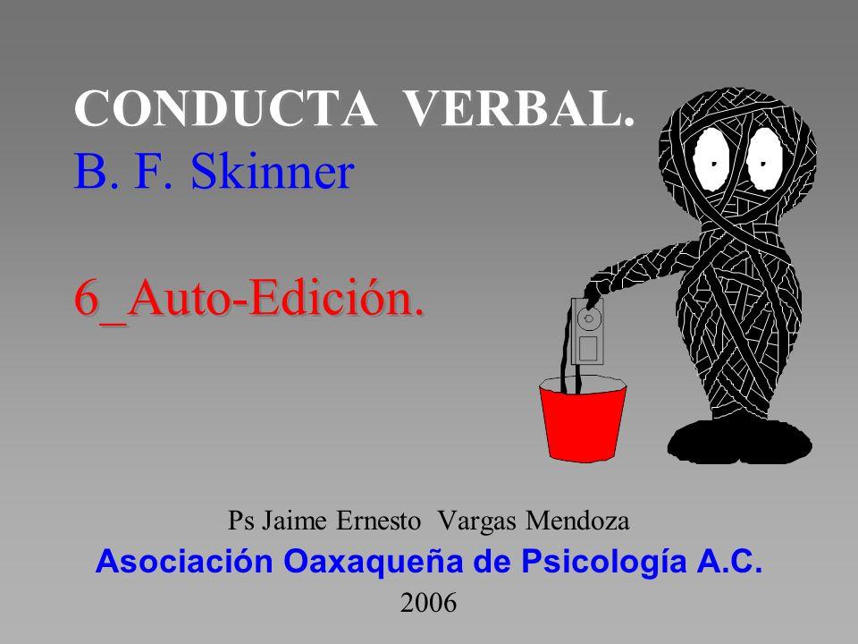 CONDUCTA VERBAL. B. F. Skinner 6_Auto-Edición. Ps Jaime Ernesto Vargas Mendoza Asociación Oaxaqueña de Psicología A.C. 2006