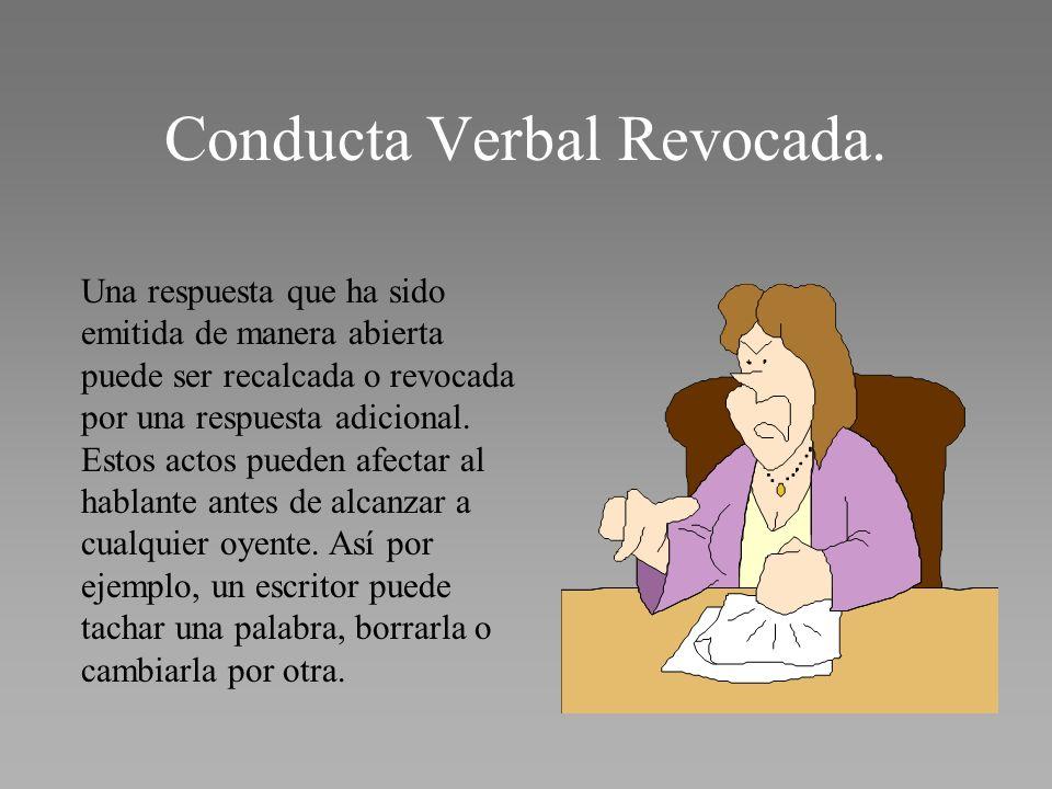 Conducta Verbal Revocada. Una respuesta que ha sido emitida de manera abierta puede ser recalcada o revocada por una respuesta adicional. Estos actos