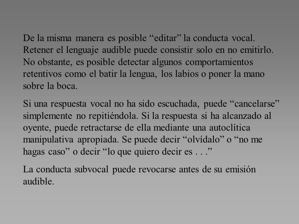 De la misma manera es posible editar la conducta vocal. Retener el lenguaje audible puede consistir solo en no emitirlo. No obstante, es posible detec