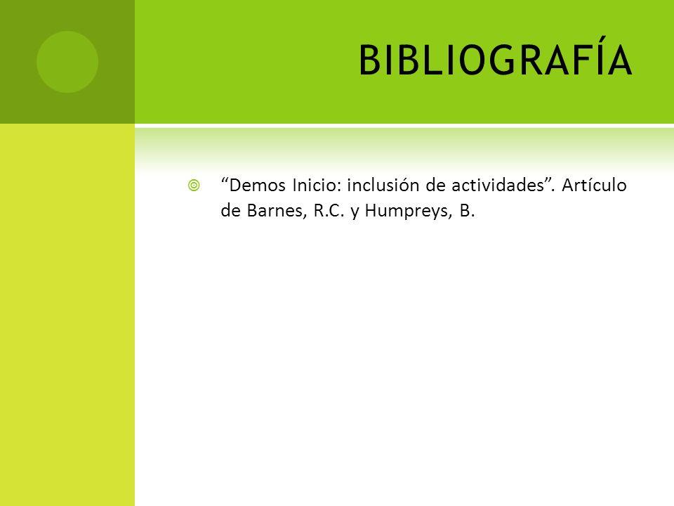 BIBLIOGRAFÍA Demos Inicio: inclusión de actividades. Artículo de Barnes, R.C. y Humpreys, B.