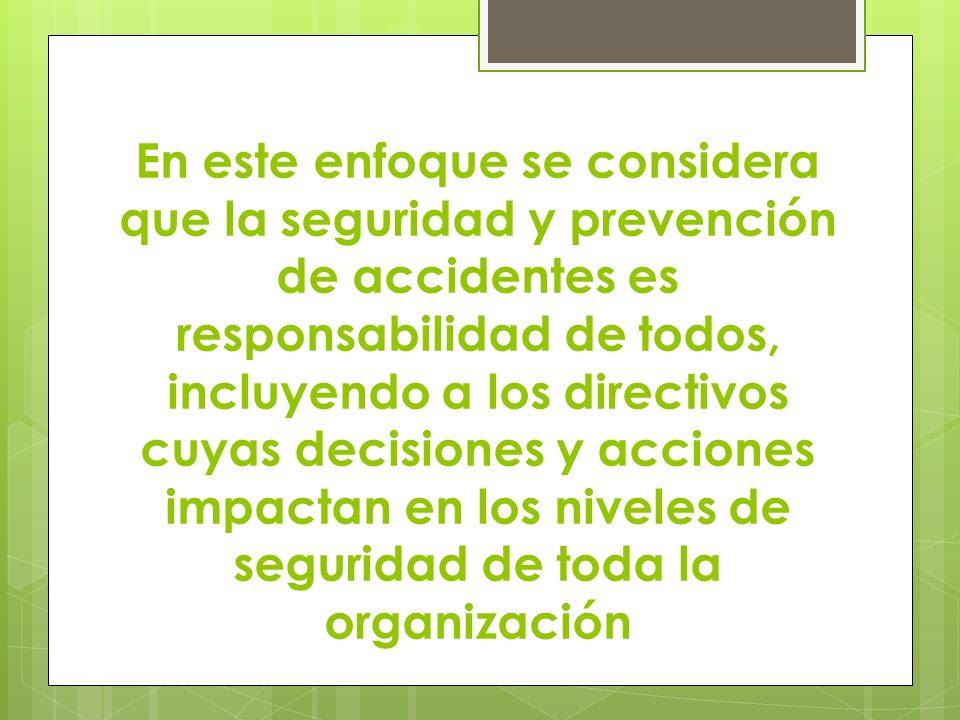 En este enfoque se considera que la seguridad y prevención de accidentes es responsabilidad de todos, incluyendo a los directivos cuyas decisiones y a