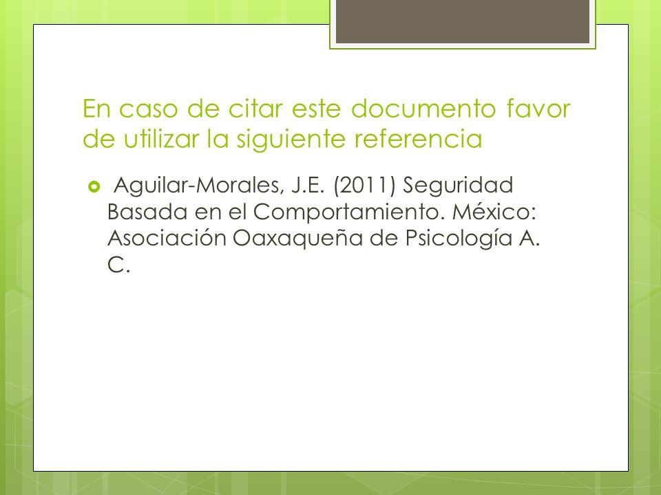En caso de citar este documento favor de utilizar la siguiente referencia Aguilar-Morales, J.E. (2011) Seguridad Basada en el Comportamiento. México: