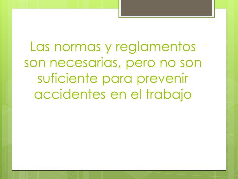 Las normas y reglamentos son necesarias, pero no son suficiente para prevenir accidentes en el trabajo