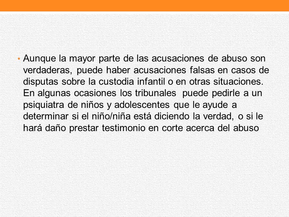 Aunque la mayor parte de las acusaciones de abuso son verdaderas, puede haber acusaciones falsas en casos de disputas sobre la custodia infantil o en