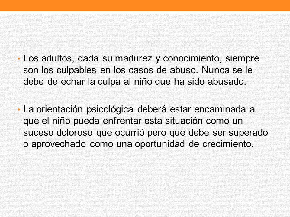 Los adultos, dada su madurez y conocimiento, siempre son los culpables en los casos de abuso. Nunca se le debe de echar la culpa al niño que ha sido a