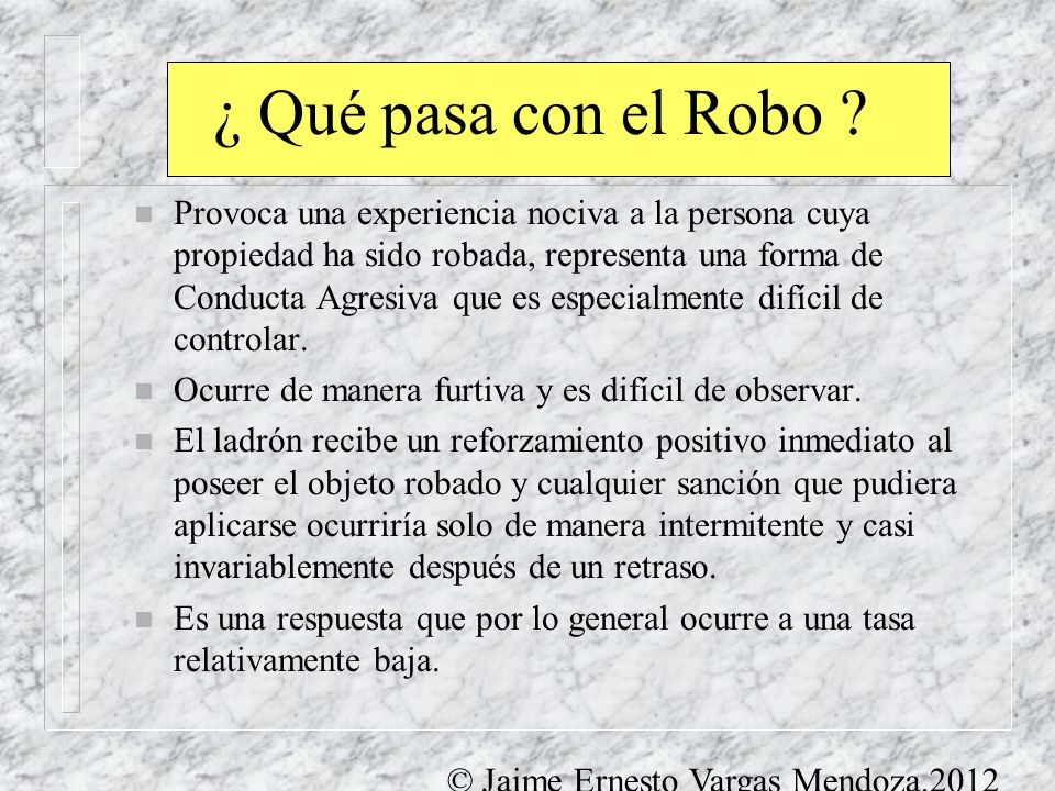 ¿ Qué pasa con el Robo ? n Provoca una experiencia nociva a la persona cuya propiedad ha sido robada, representa una forma de Conducta Agresiva que es