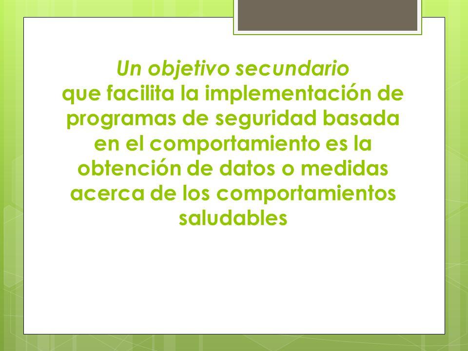 Un objetivo secundario que facilita la implementación de programas de seguridad basada en el comportamiento es la obtención de datos o medidas acerca