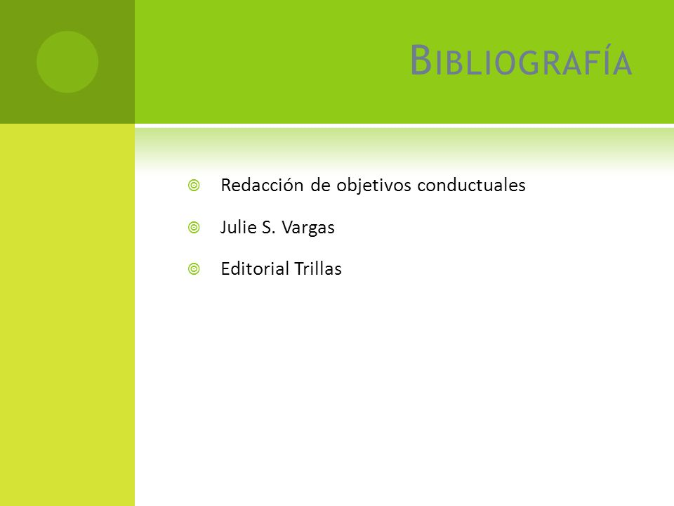 B IBLIOGRAFÍA Redacción de objetivos conductuales Julie S. Vargas Editorial Trillas