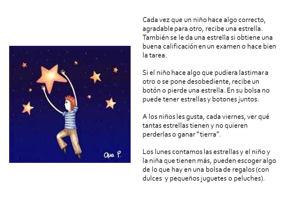 Cada vez que un niño hace algo correcto, agradable para otro, recibe una estrella. También se le da una estrella si obtiene una buena calificación en
