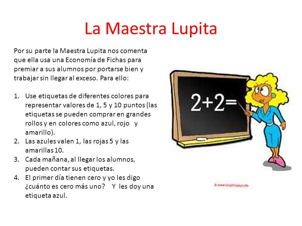 La Maestra Lupita Por su parte la Maestra Lupita nos comenta que ella usa una Economía de Fichas para premiar a sus alumnos por portarse bien y trabaj