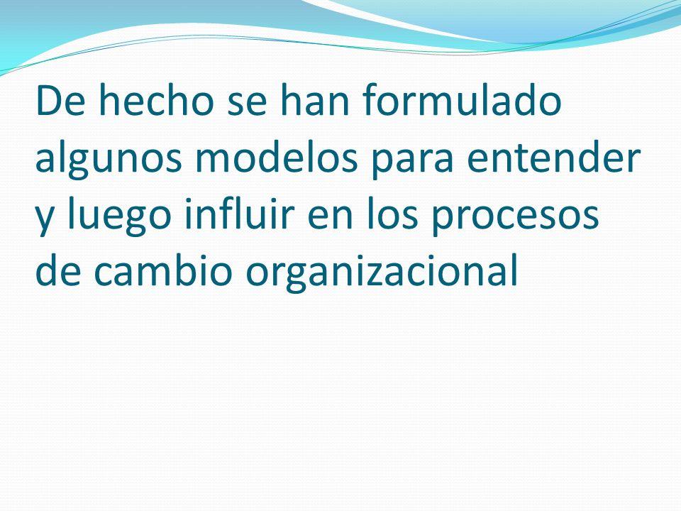 De hecho se han formulado algunos modelos para entender y luego influir en los procesos de cambio organizacional