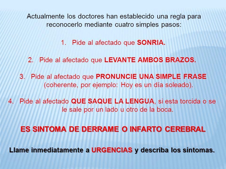 Actualmente los doctores han establecido una regla para reconocerlo mediante cuatro simples pasos: 1.Pide al afectado que SONRIA. 2.Pide al afectado q