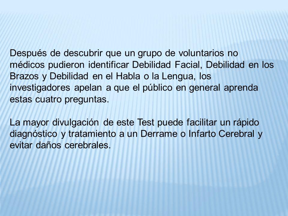Después de descubrir que un grupo de voluntarios no médicos pudieron identificar Debilidad Facial, Debilidad en los Brazos y Debilidad en el Habla o l