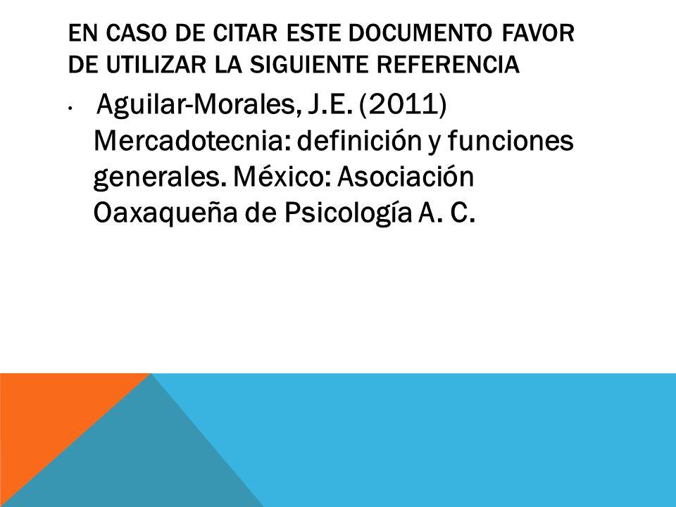 EN CASO DE CITAR ESTE DOCUMENTO FAVOR DE UTILIZAR LA SIGUIENTE REFERENCIA Aguilar-Morales, J.E. (2011) Mercadotecnia: definición y funciones generales