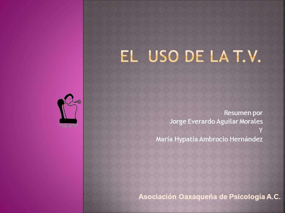 Resumen por Jorge Everardo Aguilar Morales Y María Hypatia Ambrocio Hernández Asociación Oaxaqueña de Psicología A.C.