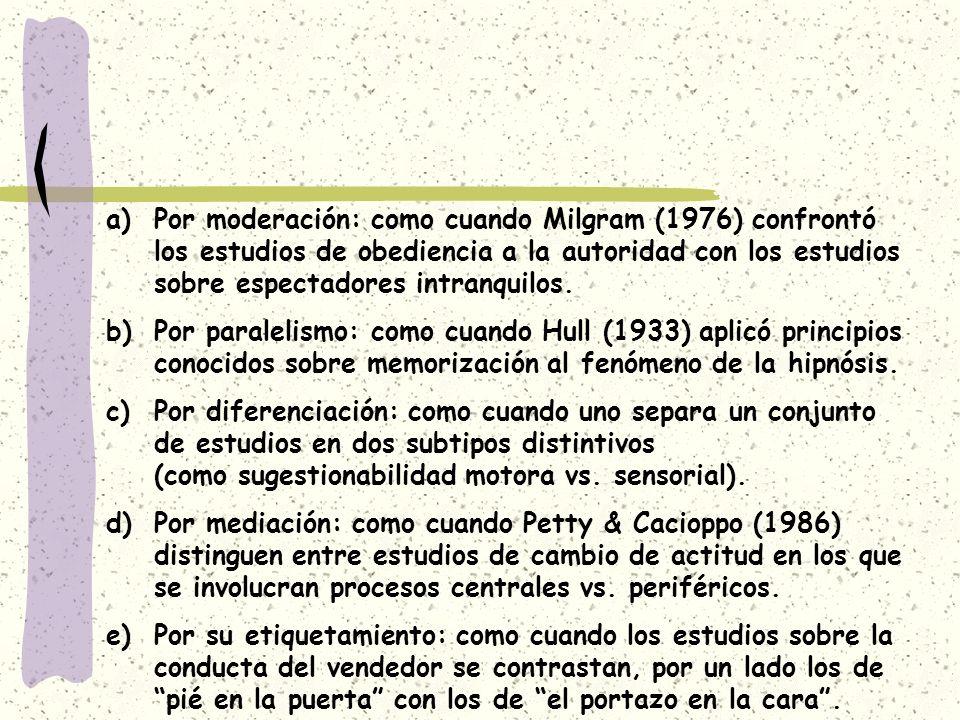 a)Por moderación: como cuando Milgram (1976) confrontó los estudios de obediencia a la autoridad con los estudios sobre espectadores intranquilos. b)P