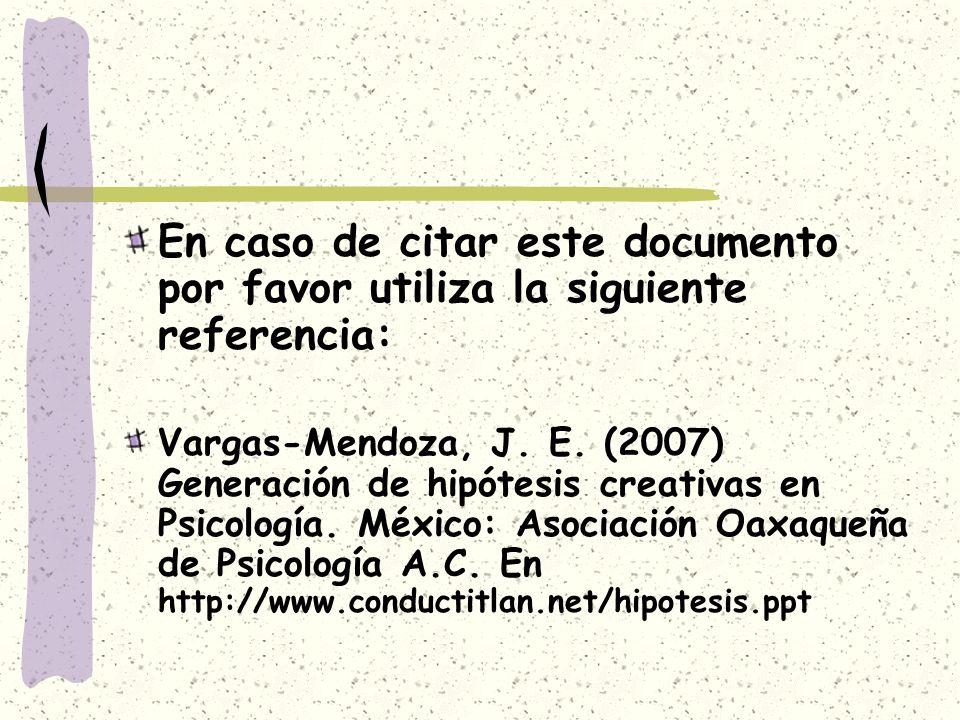 En caso de citar este documento por favor utiliza la siguiente referencia: Vargas-Mendoza, J. E. (2007) Generación de hipótesis creativas en Psicologí